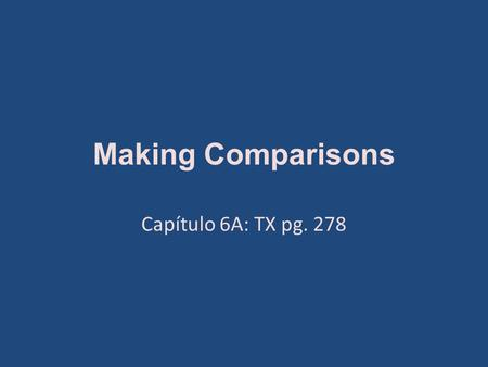 Making Comparisons Capítulo 6A: TX pg. 278. 1. We use los comparativos compare two nouns or groups of nouns. 2. I need to remember that all adjectives.