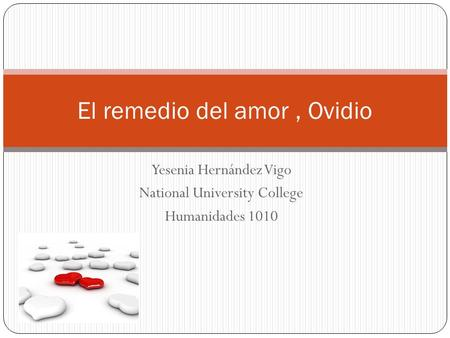 Yesenia Hernández Vigo National University College Humanidades 1010 El remedio del amor, Ovidio.