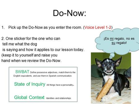 Do-Now: 1.Pick up the Do-Now as you enter the room. (Voice Level 1-2) 2. One sticker for the one who can tell me what the dog is saying and how it applies.
