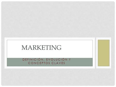 DEFINICIÓN, EVOLUCIÓN Y CONCEPTOS CLAVES MARKETING.