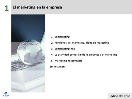 El marketing en la empresa Índice del libro 1 1.El marketingEl marketing 2.Funciones del marketing. Tipos de marketingFunciones del marketing. Tipos de.