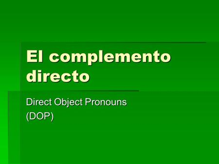 El complemento directo Direct Object Pronouns (DOP)