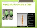 ANALGESICOS OPIODES Y AINES