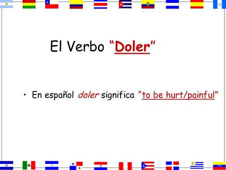 "El Verbo ""Doler"" En español doler significa ""to be hurt/painful"""