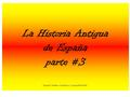 La Historia Antigua de España parte #3 Original H. Martens, modified by J. Gouger BVHS 2014.