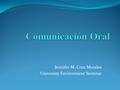 Jennifer M. Cruz Morales University Environment Seminar.