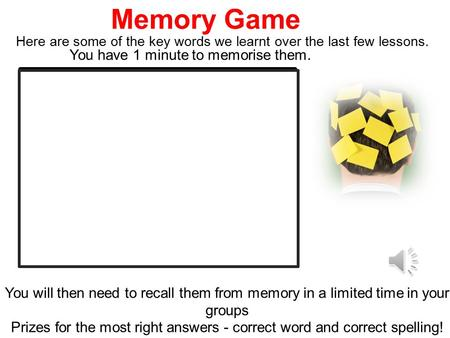 Memory Game Here are some of the key words we learnt over the last few lessons. You will then need to recall them from memory in a limited time in your.