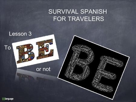 Or not Lesson 3 SURVIVAL SPANISH FOR TRAVELERS To.