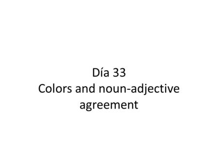 "Día 33 Colors and noun-adjective agreement. Calentamiento Make sure you picked up the piece of paper by the door. Begin working on the ""calentamiento"""