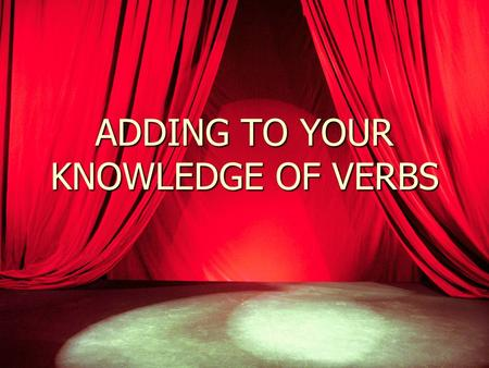 ADDING TO YOUR KNOWLEDGE OF VERBS. WHAT YOU NEED TO KNOW ABOUT PRESENT TENSE VERBS… –AR VERBS -ER VERBS -IR VERBS –AR VERBS -ER VERBS -IR VERBS -O -O.