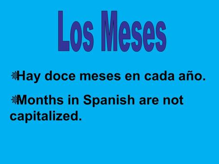  Hay doce meses en cada año.  Months in Spanish are not capitalized.