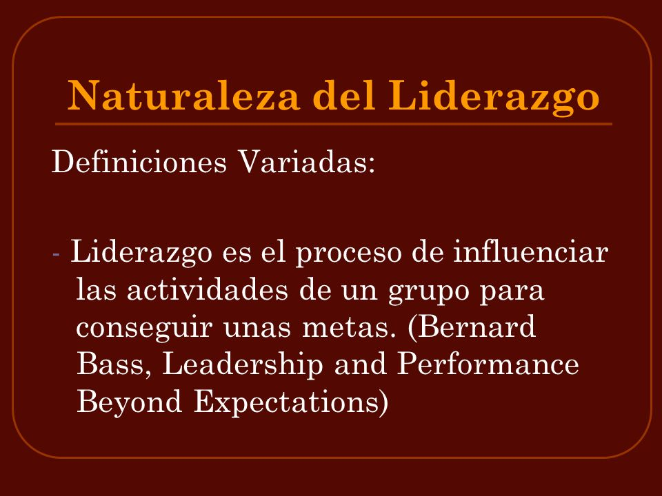 - Liderazgo es influenciar, girar la dirección, el curso, la acción y la opinión (Warren Bennis and Burt Names Leaders: The Strategies for Taking Charge) - Liderazgo es la relación interactiva entre un líder y cada uno de sus subordinados (George Graen, Role Making Processes Within Complex Organizations)
