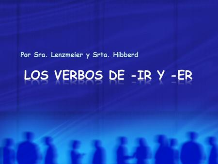 Por Sra. Lenzmeier y Srta. Hibberd. Let's review what you already know about Spanish verbs…. All verbs end in either –ar, -er, or –ir. Verbs in their.