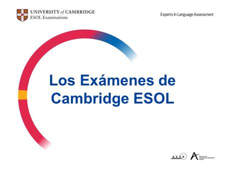 Los Exámenes de Cambridge ESOL. 2  Cambridge ESOL (anteriormente UCLES) es un departamento de la Universidad de Cambridge.  Cada año, Cambridge ESOL.