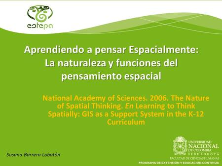 Aprendiendo a pensar Espacialmente: La naturaleza y funciones del pensamiento espacial National Academy of Sciences. 2006. The Nature of Spatial Thinking.