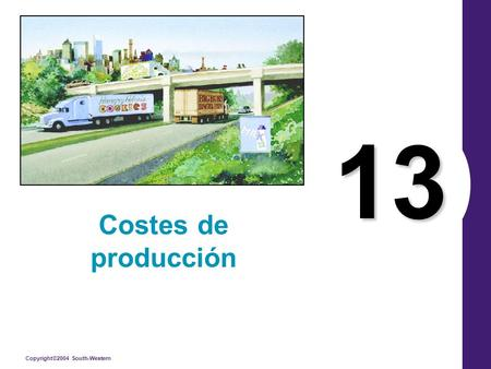Copyright©2004 South-Western 13 Costes de producción.