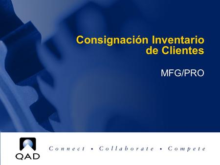 Consignación Inventario de Clientes MFG/PRO. This document contains proprietary information that is protected by copyright. No part of this document may.