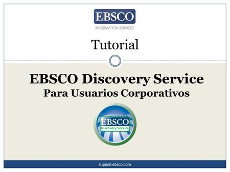 Tutorial EBSCO Discovery Service Para Usuarios Corporativos support.ebsco.com.