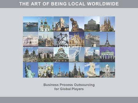 Business Process Outsourcing for Global Players THEARTOFBEINGALOCLWORLDWIDE.