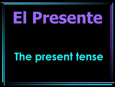 The present tense El Presente. Presente There are two parts to the infinitive of a verb.