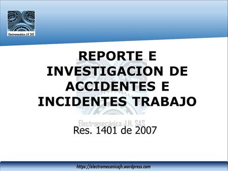 REPORTE E INVESTIGACION DE ACCIDENTES E INCIDENTES TRABAJO Res. 1401 de 2007.