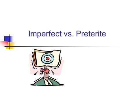 Imperfect vs. Preterite. DescriptionAction Ongoing Repeated Completed/ Sequential Anticipated Preterit #Not Specified#Specified PreteritImperfect Verb.