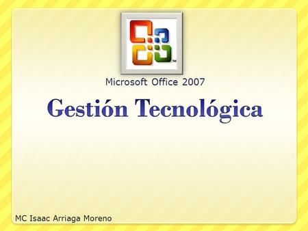 Microsoft Office 2007 MC Isaac Arriaga Moreno. Temas Microsoft Office 2007 Word PowerPoint Excel Outlook.