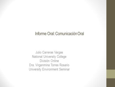 Informe Oral: Comunicación Oral Julio Carreras Vargas National University College División Online Dra. Virgenmina Torres Rosario University Environment.