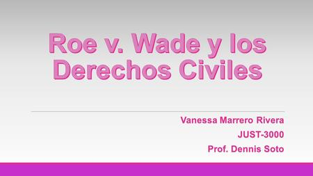 Vanessa Marrero Rivera JUST-3000 Prof. Dennis Soto.