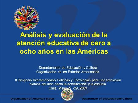 Department of Education and CultureOrganization of American States Análisis y evaluación de la atención educativa de cero a ocho años en las Américas Departamento.