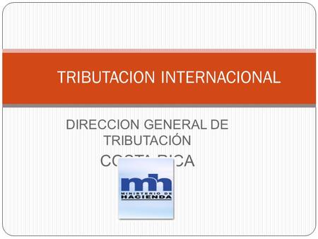 DIRECCION GENERAL DE TRIBUTACIÓN COSTA RICA TRIBUTACION INTERNACIONAL.