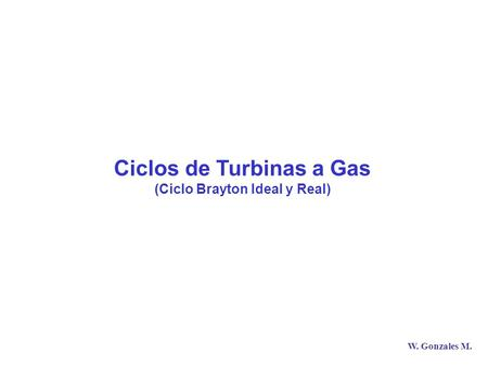 Ciclos de Turbinas a Gas (Ciclo Brayton Ideal y Real)