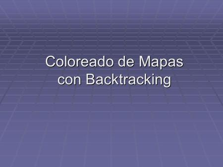 Coloreado de Mapas con Backtracking Coloreado de Mapas con Backtracking.