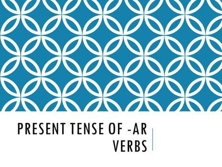 PRESENT TENSE OF -AR VERBS A verb usually names the action in a sentence. We call the verb that ends in -r the INFINITIVE.