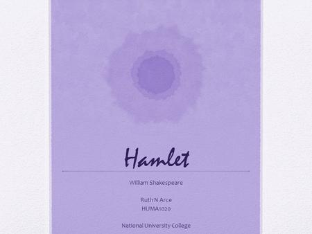 Hamlet William Shakespeare Ruth N Arce HUMA1020 National University College.