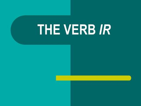THE VERB IR. When do you use IR? Ir means and it's used to talk about.