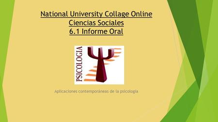 National University Collage Online Ciencias Sociales 6.1 Informe Oral Aplicaciones contemporáneas de la psicología.