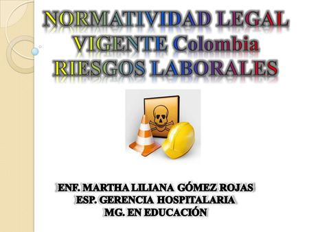 NORMATIVIDAD LEGAL VIGENTE Colombia RIESGOS LABORALES