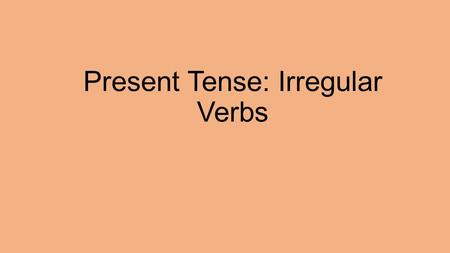 Present Tense: Irregular Verbs. What is a stem? The stem of a verb is the part of the infinitive that is left after you drop the endings -ar, -er, or.