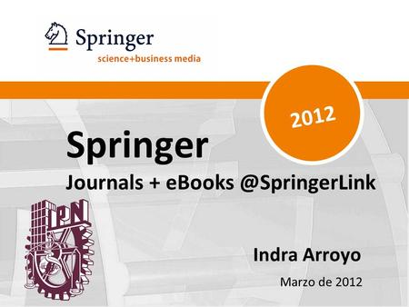 Springer Journals + Indra Arroyo Marzo de 2012 2012.