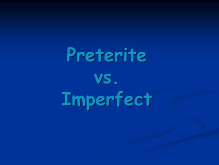 "Preterite vs. Imperfect. Summary: The Preterite ""-AR"" VERBS -ó -aste -é -amos -asteis -aron."