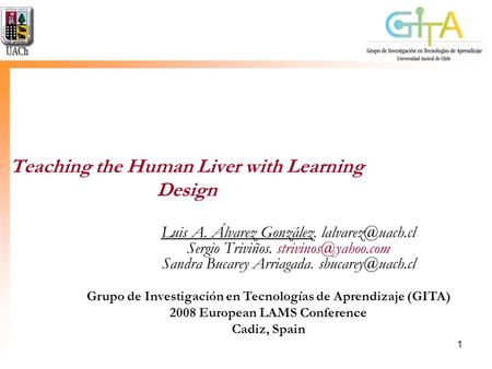1 Teaching the Human Liver with Learning Design Luis A. Álvarez González. Sergio Triviños. Sandra Bucarey Arriagada.