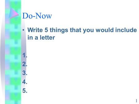 Do-Now Write 5 things that you would include in a letter 1. 2. 3. 4. 5. 1.