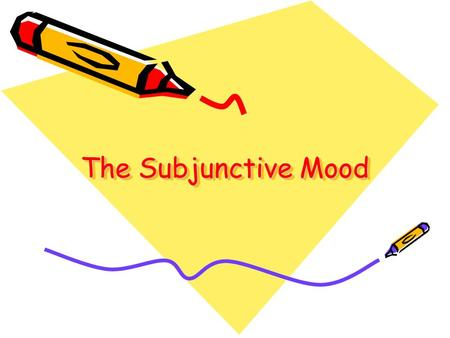 "The Subjunctive Mood. So far you have learned the ""indicative"" tense. This is how we express facts. The subjunctive mood is used to express... Wish Hope."