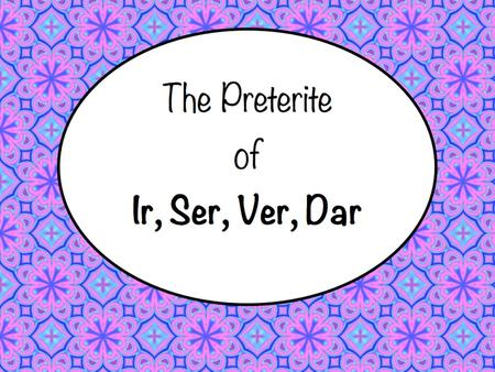 The Preterite Tense of the Irregular Verbs: Ir, Ser, Ver, Dar.