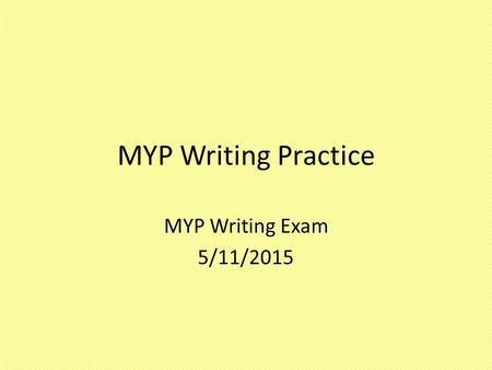MYP Writing Practice MYP Writing Exam 5/11/2015. Conjuga el verbo ACABAR Acabar + de + infinitive To have just done something.