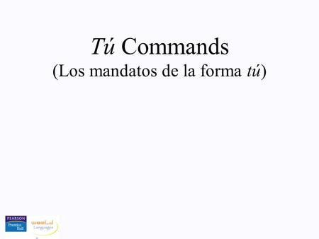 Tú Commands (Los mandatos de la forma tú). Think él For regular affirmative commands... The regular affirmative tú command has the same form as the él.