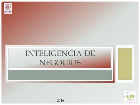 "INTELIGENCIA DE NEGOCIOS 2016. Business Intelligence (BI) is: ""Business intelligence (BI) is an umbrella term that includes the applications, infrastructure."