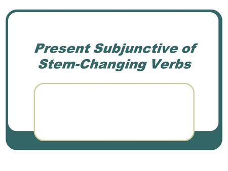 "Present Subjunctive of Stem-Changing Verbs. You know that stem-changing verbs in the present indicative (""old school"") have a stem-change in all forms."