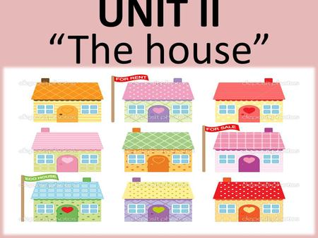 "UNIT II ""The house"". Objects of the house  Door  Window Wall  Floor "